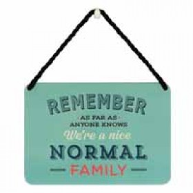 hang-ups! - tinnen bordje - remember as far as anyone knows we are a nice normal family
